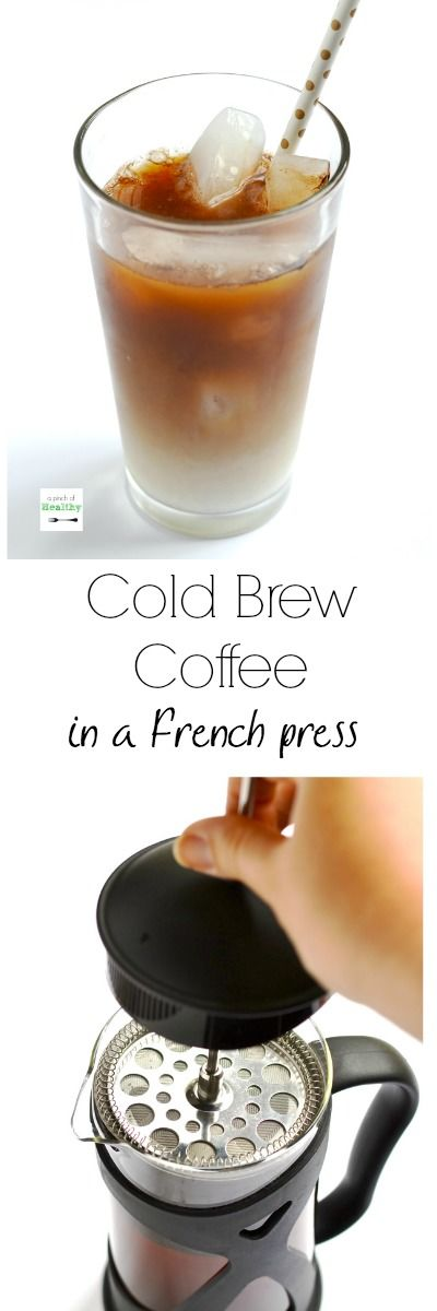 How To Make Cold Brew Coffee In A French Press A Pinch Of Healthy