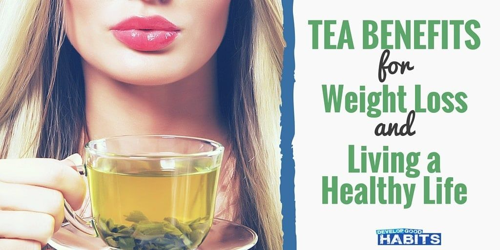 Drinking Tea Benefits For Weight Loss And Living A Healthy Life