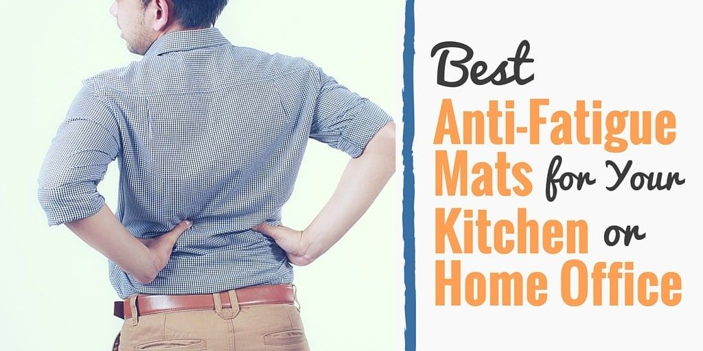 7 Best Anti Fatigue Mats For Your Kitchen Or Office Our 2021 Review