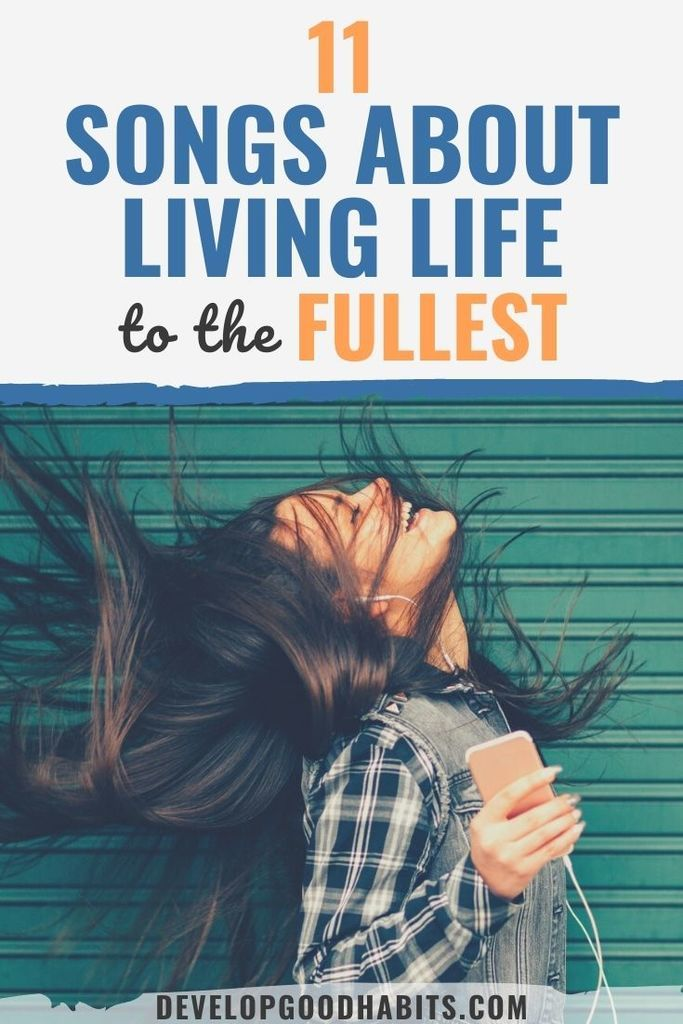 song about living life | living life to the fullest songs | songs about living life in the moment