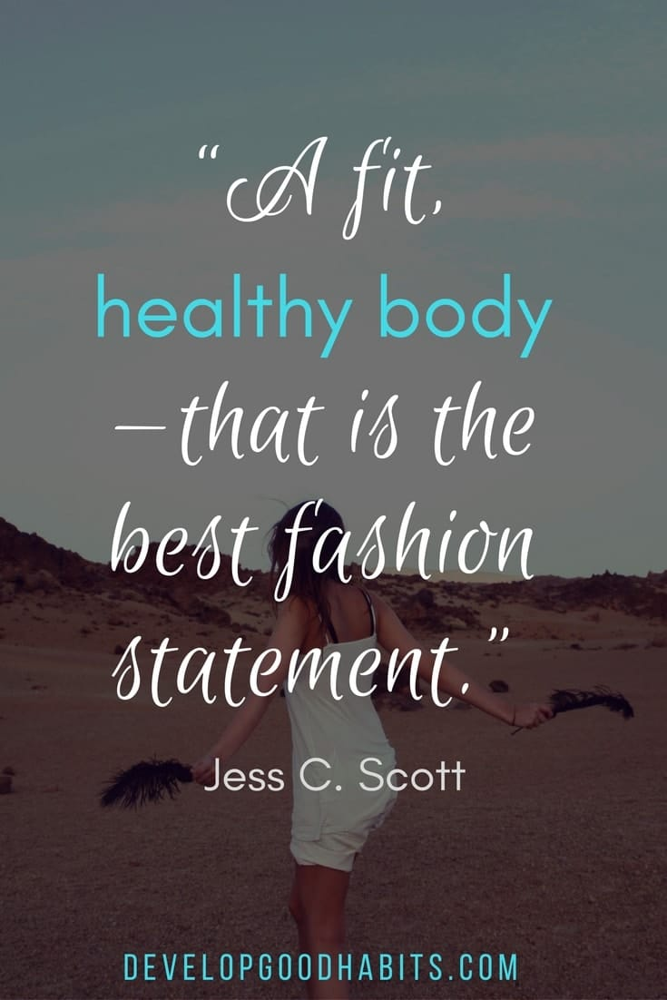 "healthy lifestyle quotes - ""A fit, healthy body—that is the best fashion statement."" ― Jess C. Scott"