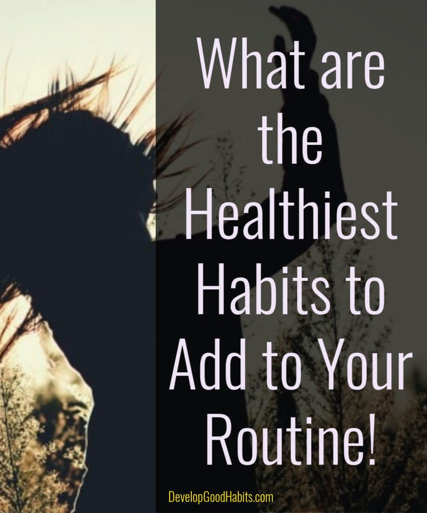 What are the healthiest habits to add to your routine?