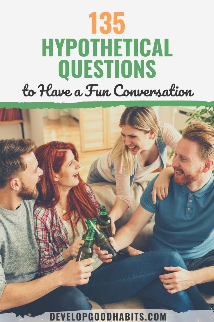 135 Hypothetical Questions to Have a Fun Conversation