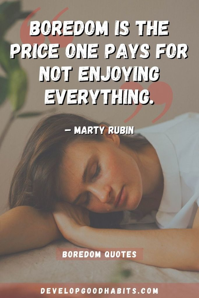 """""""Boredom is the price one pays for not enjoying everything."""" – Marty Rubin 