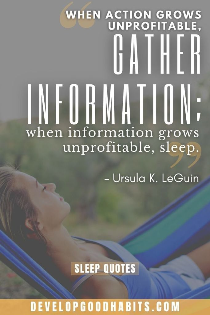 """When action grows unprofitable, gather information; when information grows unprofitable, sleep."" – Ursula K. LeGuin 