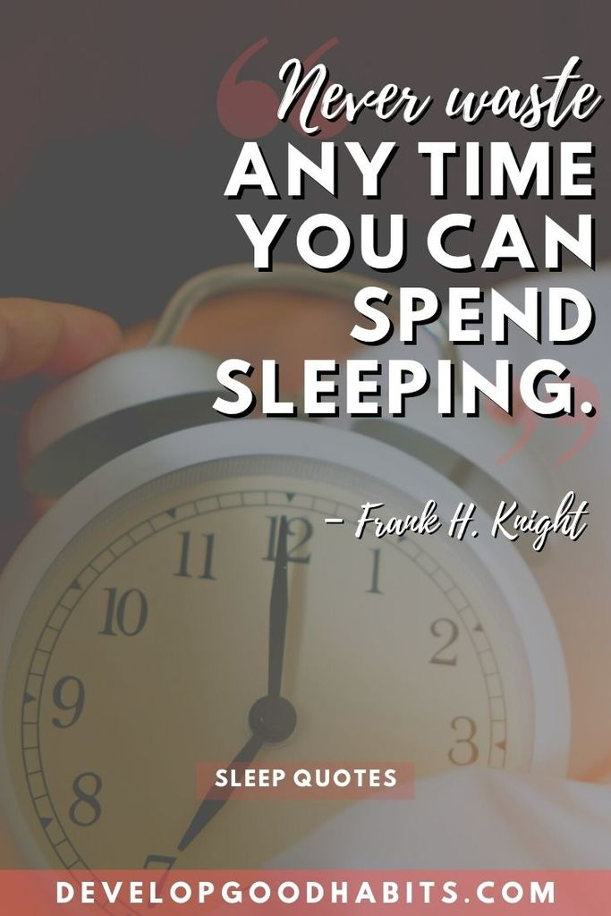 """Never waste any time you can spend sleeping."" – Frank H. Knight 