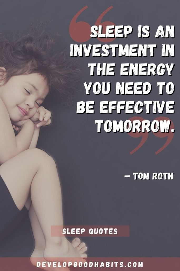 """Sleep is an investment in the energy you need to be effective tomorrow."" – Tom Roth 