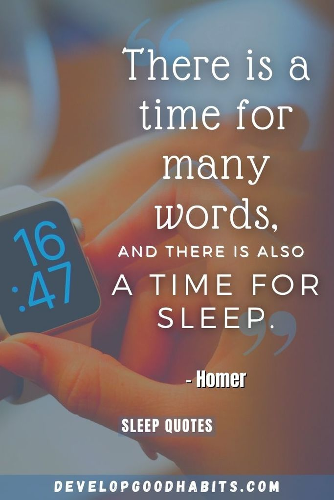"""There is a time for many words, and there is also a time for sleep."" – Homer 