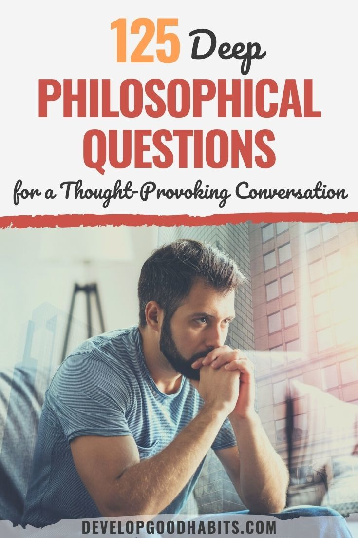 125 Deep Philosophical Questions for A Thought-Provoking Conversation