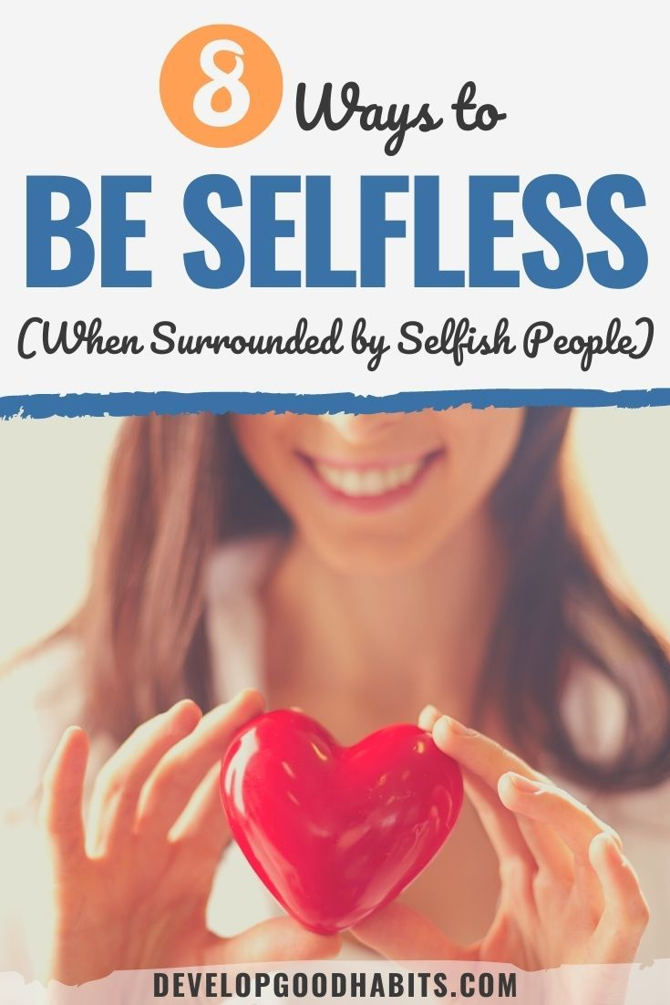 8 Ways to Be Selfless (When Surrounded by Selfish People)