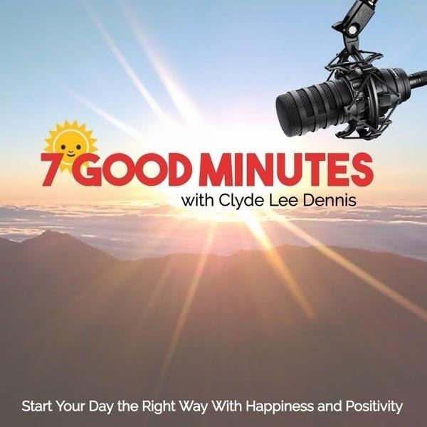 7 Good Minutes with Clyde Lee Dennis | personal development podcast 2019 | personal development podcast app | christian personal development podcast