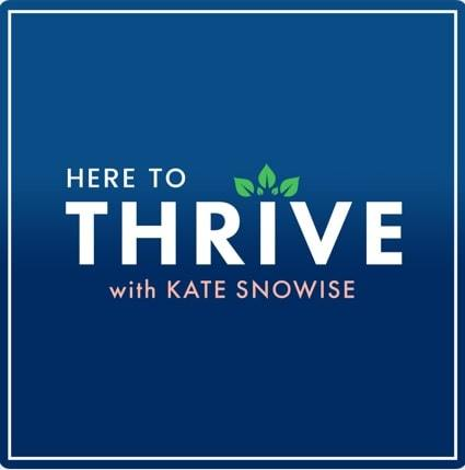 Here to Thrive with Kate Snowise | self development podcasts | personal development podcast on stitcher | personal development podcast on itunes
